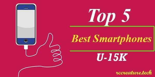 Top 5 Best Smartphones Under 15k(February,2019)